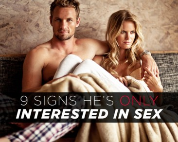 9 Signs He's Only Interested in Sex